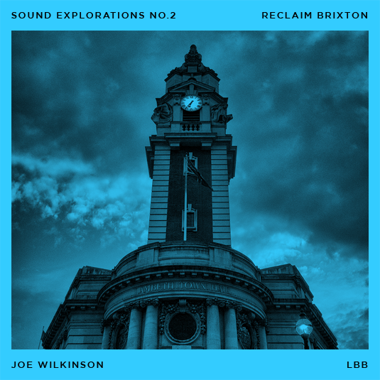 joe_wilkinson_lbb_sound_explorations_2_reclaim_brixton