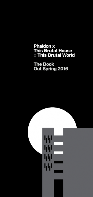 This Brutal World :: A sneak peek at the Phaidon x This Brutal House collab