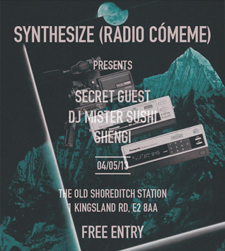 SYNTHESIZE (Radio Cómeme) presents :: 04.05.13 at The Old Shoreditch Station