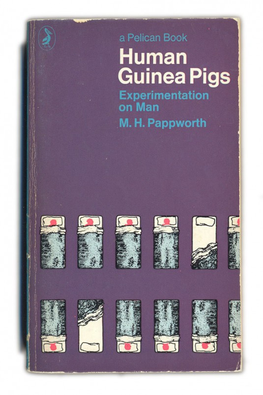 1967 Human Guinea Pigs - M.H.Pappworth
